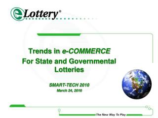 Trends in  e-COMMERCE  For State and Governmental Lotteries SMART-TECH 2010 March 24, 2010