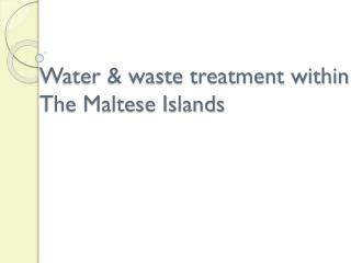 Water & waste treatment within The Maltese Islands