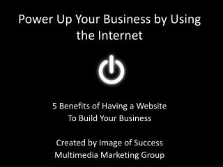 Power Up Your Business by Using the Internet