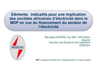 Mamadou DIARRA,  Ing ,  MSc , HHH  fellow Attaché Direction des Études et de l'Ingénierie  NIGELEC