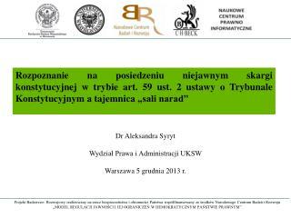 Dr Aleksandra  Syryt Wydział Prawa i Administracji UKSW Warszawa 5 grudnia 2013 r.