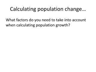 Calculating population change�