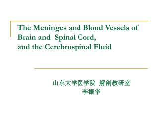 The Meninges and Blood Vessels of Brain and  Spinal Cord,   and the Cerebrospinal Fluid