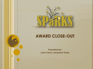 AWARD CLOSE-OUT Presented by: Justo Torres, Laurianne Torres