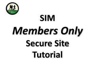 SIM  Members Only Secure Site Tutorial