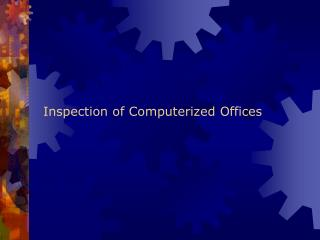 Inspection of Computerized Offices