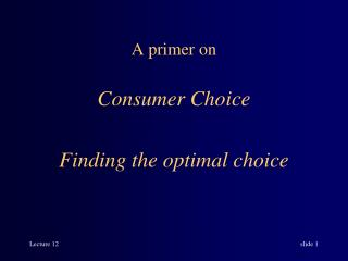 A primer on  Consumer Choice Finding the optimal choice