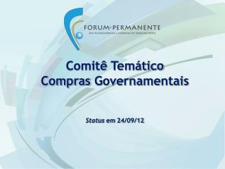 Comitê Temático Compras Governamentais Status  em  24/09/12