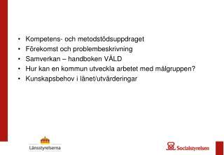 Kompetens- och metodstödsuppdraget Förekomst och problembeskrivning Samverkan – handboken VÅLD