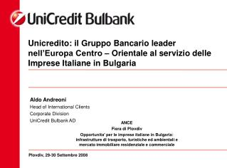 Aldo Andreoni Head of International Clients  Corporate Division UniCredit Bulbank AD