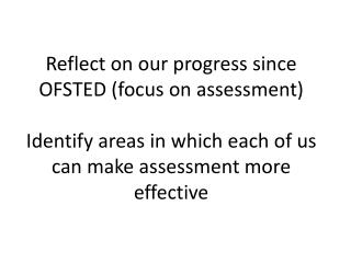 Reflect on our progress since OFSTED (focus on assessment)