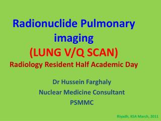 Radionuclide Pulmonary imaging (LUNG  V/Q  SCAN ) Radiology Resident Half Academic Day