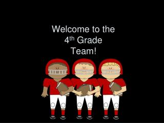 Welcome to the  4 th  Grade Team!