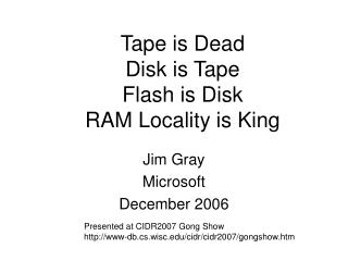 Tape is Dead Disk is Tape Flash is Disk RAM Locality is King