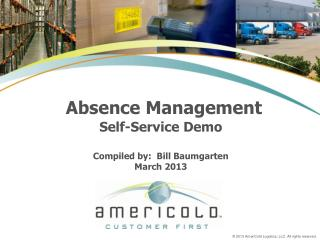 Absence Management Self-Service Demo  Compiled by:  Bill Baumgarten March 2013