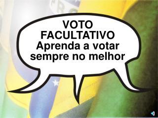 VOTO FACULTATIVO Aprenda a votar sempre no melhor