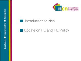 Introduction to Ncn  Update on FE and HE Policy
