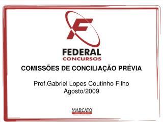 COMISSÕES DE CONCILIAÇÃO PRÉVIA Prof.Gabriel Lopes Coutinho Filho Agosto/2009