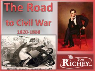 The Road  to Civil War 1820-1860