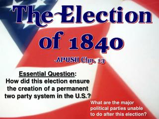 The Election of 1840 APUSH Chp . 13
