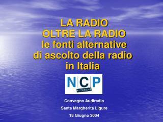 LA RADIO   OLTRE LA RADIO   le fonti alternative    di ascolto della radio  in Italia