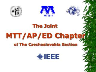 The Joint MTT/AP/ED Chapter of The Czechoslovakia Section