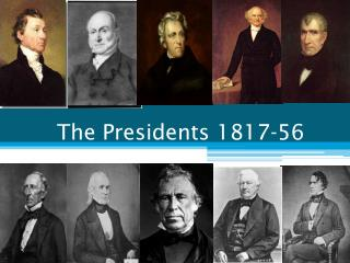 The Presidents 1817-56