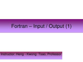 Fortran – Input / Output (1)