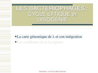 LES BACTERIOPHAGES :  CYCLE LYTIQUE et LYSOG NIE