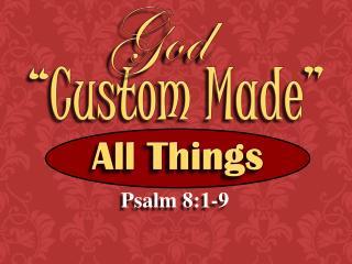 """Custom Made"""