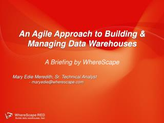 An Agile Approach to Building & Managing Data Warehouses A Briefing by WhereScape