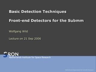 Basic Detection Techniques Front-end Detectors for the Submm