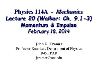 Physics 114A  -   Mechanics Lecture 20 (Walker: Ch. 9.1-3) Momentum & Impulse February 18, 2014