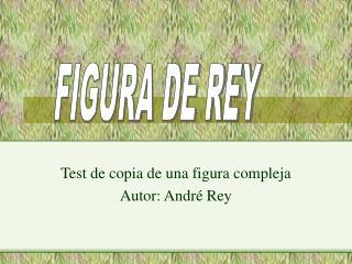 Test de copia de una figura compleja Autor: André Rey Lizbeth Bernat Weibel Nuria Jara Martinez