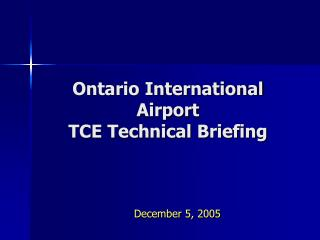 Ontario International  Airport TCE Technical Briefing