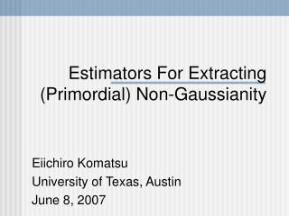 Estimators For Extracting (Primordial) Non-Gaussianity