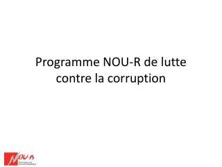 Programme NOU-R de lutte contre la corruption