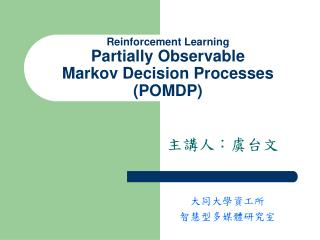 Reinforcement Learning Partially Observable Markov Decision Processes (POMDP)
