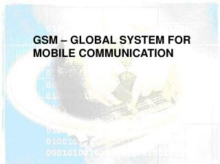 GSM – GLOBAL SYSTEM FOR MOBILE COMMUNICATION