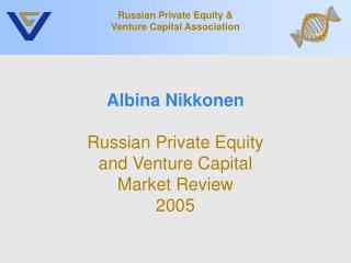 Albina Nikkonen Russian Private Equity and Venture Capital Market Review 2005
