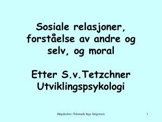 Sosiale relasjoner, forståelse av andre og selv, og moral Etter S.v.Tetzchner Utviklingspsykologi