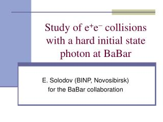 Study of e + e   collisions with a hard initial state photon at BaBar