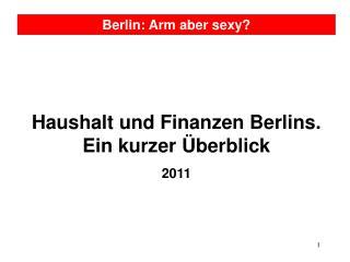 Haushalt und Finanzen Berlins.  Ein kurzer �berblick 2011