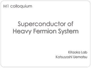 Superconductor of Heavy Fermion System