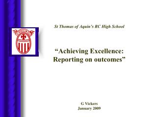 "St Thomas of Aquin's RC High School ""Achieving Excellence:  Reporting on outcomes"" G Vickers"