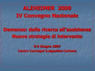 ALZHEIMER  2000 IV Convegno Nazionale Demenze: dalla ricerca all'assistenza