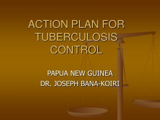 ACTION PLAN FOR TUBERCULOSIS CONTROL