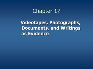 Videotapes, Photographs, Documents, and Writings as Evidence