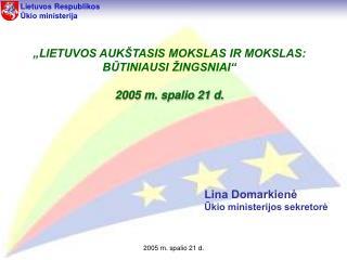 """"""" L IETUVOS AUKŠTASIS MOKSLAS IR MOKSLAS: BŪTINIAUSI ŽINGSNIAI"""" 2005 m. spalio 21 d."""