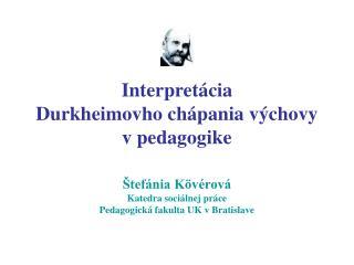 Interpretácia  Durkheimovho chápania výchovy v pedagogike